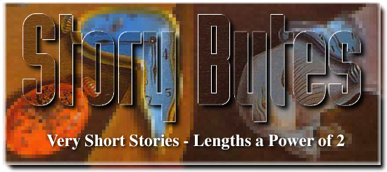 STORY BYTES - VERY SHORT STORIES - FICTION WITH LENGTHS A POWER OF 2.